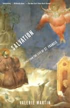 Salvation - Scenes from the Life of St. Francis ebook by Valerie Martin