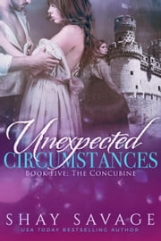 The Concubine - Unexpected Circumstances, #5 ebook by Shay Savage