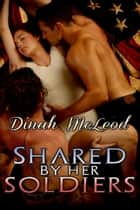 Shared by Her Soldiers ebook by Dinah McLeod