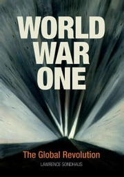 World War One: The Global Revolution ebook by Sondhaus, Lawrence