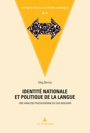 Identité nationale et politique de la langue - Une analyse foucaldienne du cas moldave ebook by Oleg Bernaz