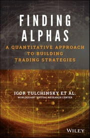 Finding Alphas - A Quantitative Approach to Building Trading Strategies ebook by Igor Tulchinsky