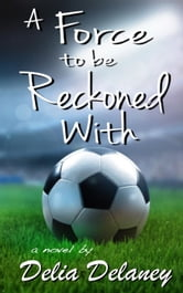 A Force to Be Reckoned With ebook by Delia Delaney