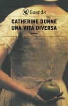 Una vita diversa ebook by Catherine Dunne
