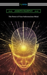 The Power of Your Subconscious Mind ebook by Joseph Murphy