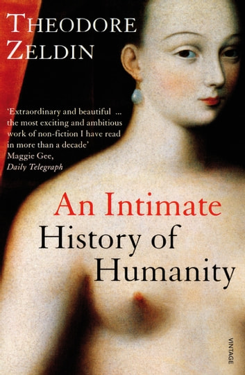 An Intimate History Of Humanity ebook by Theodore Zeldin