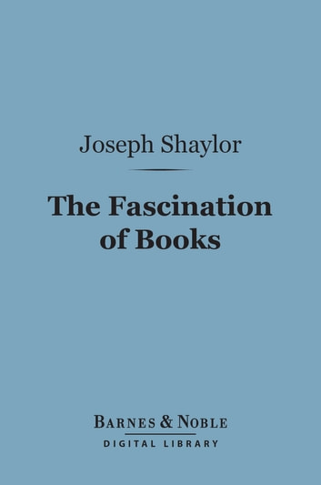 The Fascination of Books (Barnes & Noble Digital Library) ebook by Joseph Shaylor