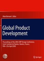Global Product Development - Proceedings of the 20th CIRP Design Conference, Ecole Centrale de Nantes, Nantes, France, 19th-21st April 2010 ebook by Alain Bernard