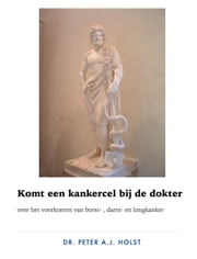 Komt een kankercel bij de dokter ebook by Peter A.J. Holst MD PhD
