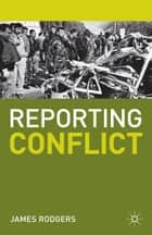Reporting Conflict ebook by James Rodgers