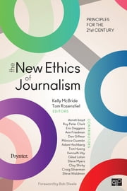The New Ethics of Journalism - Principles for the 21st Century ebook by Kelly B. McBride,Thomas B. Rosenstiel