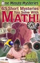 One Minute Mysteries: 65 Short Mysteries You Solve With Math! ebook by Eric Yoder,Natalie Yoder