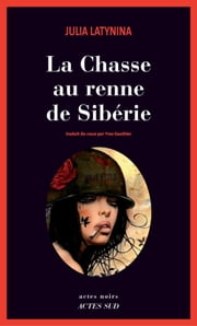 La chasse au renne de Sibérie ebook by Julia Latynina, Yves Gauthier