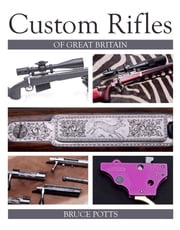 Custom Rifles of Great Britain ebook by Bruce Potts