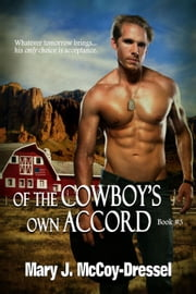Of the Cowboy's Own Accord - Double Dutch Ranch Series: Love at First Sight, #3 ebook by Mary J. McCoy-Dressel
