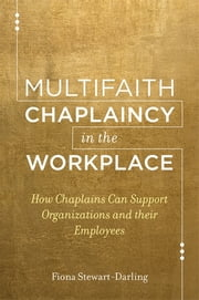 Multifaith Chaplaincy in the Workplace - How Chaplains Can Support Organizations and their Employees ebook by Fiona Stewart-Darling