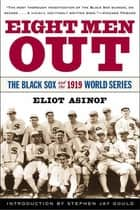 Eight Men Out - The Black Sox and the 1919 World Series ebook by Eliot Asinof, Stephen Jay Gould