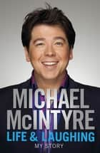 Life and Laughing: My Story ebook by Michael McIntyre