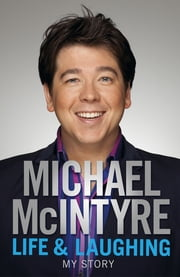 Life and Laughing: My Story - My Story ebook by Michael McIntyre
