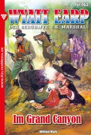 Wyatt Earp 163 - Western - Im Grand Canyon ebook by William Mark
