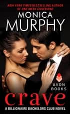 Crave - A Billionaire Bachelors Club Novel ebook by Monica Murphy