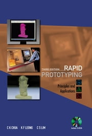 Rapid Prototyping - Principles and Applications (with Companion CD-ROM) ebook by Chee Kai Chua,Kah Fai Leong,Chu Sing Lim