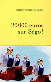 20.000 euros sur Ségo ! ebook by Christophe Donner