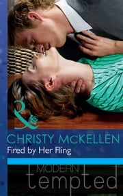 Fired by Her Fling (Mills & Boon Modern Tempted) ebook by Christy McKellen