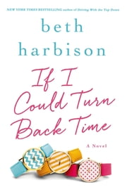If I Could Turn Back Time - A Novel ebook by Beth Harbison