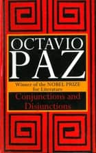 Conjunctions and Disjunctions ebook by Octavio Paz