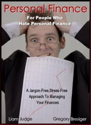 Personal Finance for People Who Hate Personal Finance ebook by Gregory Bresiger