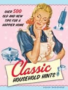 Classic Household Hints - Over 500 Old and New Tips for a Happier Home ebook by Susan Waggoner