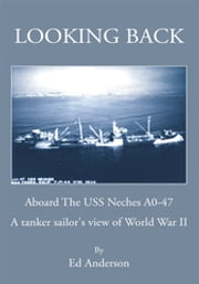 Looking Back - Aboard the Uss Neches A0-47 ebook by Ed Anderson