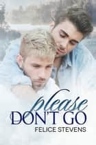 Please Don't Go ebook by Felice Stevens