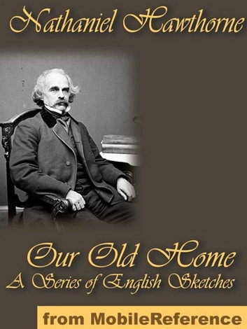 Our Old Home - A Series Of English Sketches (Mobi Classics) ebook by Nathaniel Hawthorne