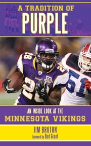 A Tradition of Purple - An Inside Look at the Minnesota Vikings ebook by Jim Bruton,Bud Grant