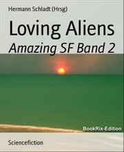 Loving Aliens: Amazing SF Band 2 ebook by Hermann Schladt (Hrsg)