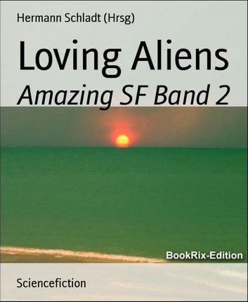 Loving Aliens - Amazing SF Band 2 ebook by Hermann Schladt (Hrsg)