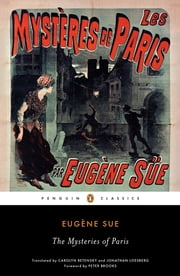 The Mysteries of Paris ebook by Eugene Sue,Carolyn Betensky,Jonathan Loesberg,Peter Brooks