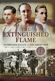 The Extinguished Flame - Olympians Killed in The Great War ebook by Nigel McCrery