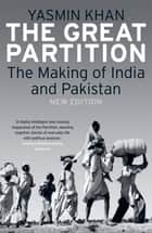 The Great Partition - The Making of India and Pakistan, New Edition ebook by Yasmin Khan