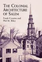 The Colonial Architecture of Salem ebook by Phil M. Riley, Frank Cousins