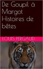 De Goupil à Margot Histoires de bêtes ebook by Louis Pergaud