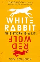 White Rabbit, Red Wolf ebook by Tom Pollock, Peter Strain