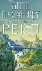 The Renegades Of Pern ebook by Anne McCaffrey