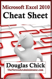 Microsoft Excel 2010 Quick Reference (Cheat Sheet) ebook by Douglas Chick