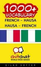 1000+ Vocabulary French - Hausa ebook by Gilad Soffer