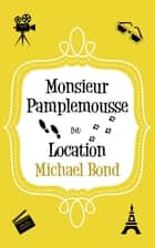 Monsieur Pamplemousse On Location ebook by Michael Bond