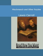 Mischmasch And Other Puzzles ebook by Lewis Carroll