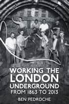 Working the London Underground ebook by Ben Pedroche